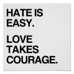 HATE IS EASY. LOVE TAKES COURAGE POSTER