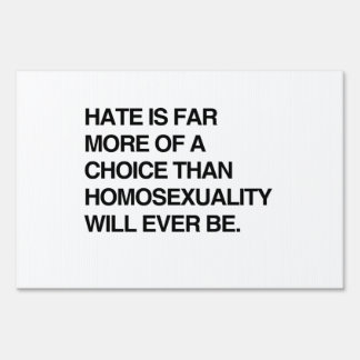 HATE IS FAR MORE OF A CHOICE THAN HOMOSEXUALITY YARD SIGN