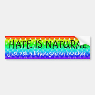 Hate is natural bumper stickers