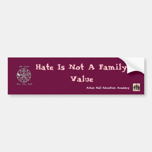 Hate Is Not A Family Value,... Bumper Sticker