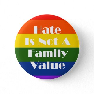 Hate Is Not A Family Value button