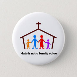 Hate is not a family value christian gift button