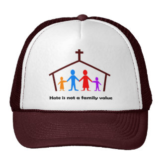 Hate is not a family value christian gift trucker hat