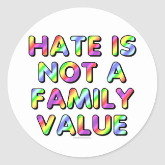 Hate is not a family value classic round sticker