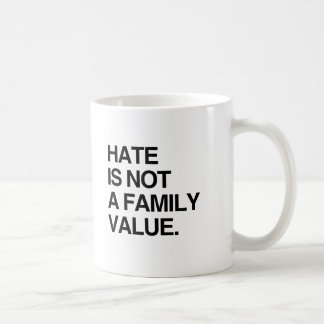 HATE IS NOT A FAMILY VALUE CLASSIC WHITE COFFEE MUG