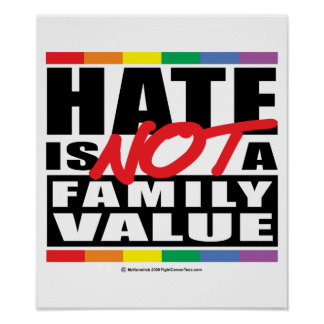 Hate Is NOT A Family Value Posters