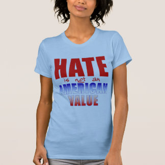 HATE is NOT an AMERICAN VALUE T-shirts