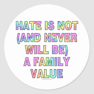 Hate is not (and never will be) classic round sticker