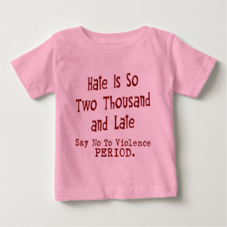 Hate Is So Two Thousand And Late Baby T-Shirt