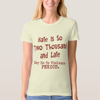 Hate Is So Two Thousand And Late Tee Shirt