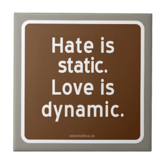 Hate is static. Love is dynamic. Ceramic Tile
