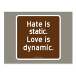 Hate is static. Love is dynamic. Post Card