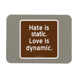 Hate is static. Love is dynamic. Rectangular Photo Magnet