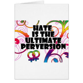 Hate is the ULTIMATE Perversion Card