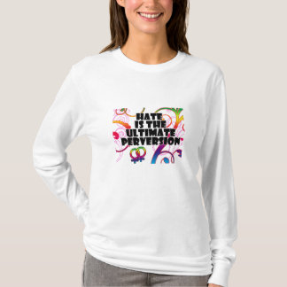 Hate is the Ultimate Perversion T-Shirt