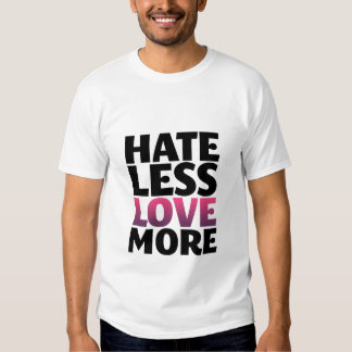 Hate Less Love More Inspirational T-Shirt