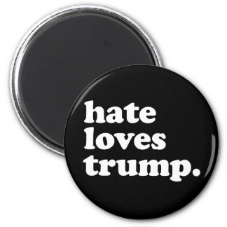 Hate Loves Trump -- Anti-Trump Design - - white -. Magnet