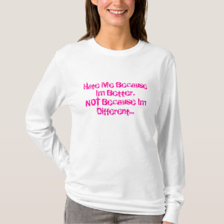 Hate Me Because Im Better,NOT Because Im Differ... T-Shirt