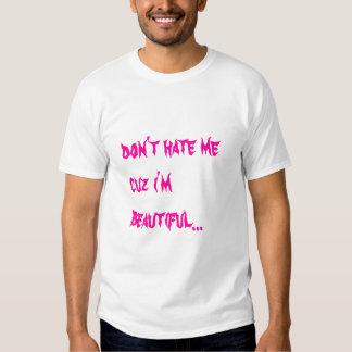 hate me cuz ur man thinks i am... shirt