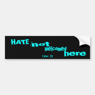 HATE - not welcomed here Bumper Sticker