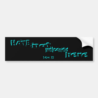 HATE - not welcomed here Bumper Stickers