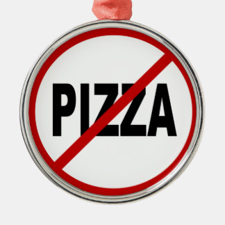 Hate Pizza /No Pizza Allowed Sign Statement Metal Ornament