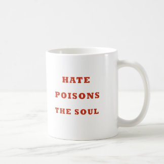 Hate Poisons the Soul Classic White Coffee Mug