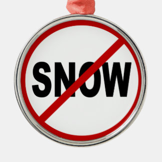 Hate Snow /No Snow Allowed Sign Statement Metal Ornament