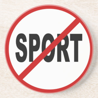Hate Sport /No Sport Allowed Sign Statement Coaster