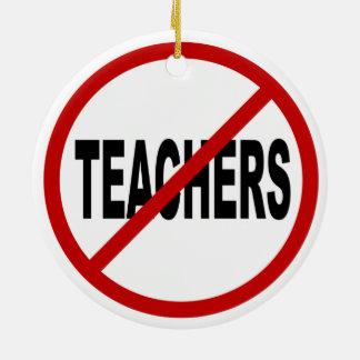 Hate Teachers/No Teachers Allowed Sign Statement Ceramic Ornament