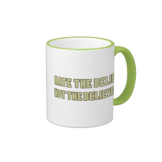 Hate the Belief, Not the Believer Mugs