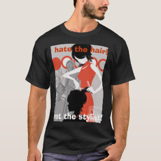 hate the hair!, not the stylist! T-Shirt