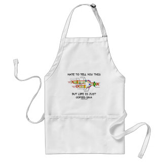 Hate To Tell You This But Life Is Just Copied DNA Adult Apron