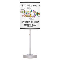 Hate To Tell You This But Life Is Just Copied DNA Table Lamp