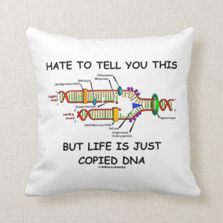 Hate To Tell You This But Life Is Just Copied DNA Throw Pillow