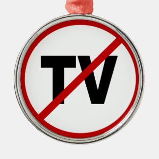 Hate TV /No TV Allowed Sign Statement Metal Ornament