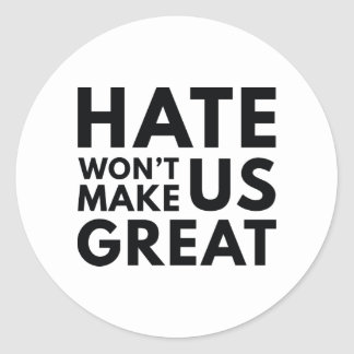 Hate Will Not Make US Great Classic Round Sticker