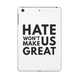 Hate Will Not Make US Great iPad Mini Retina Cover