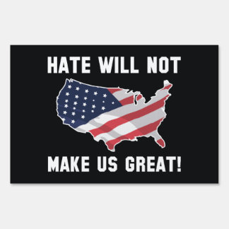 Hate Will Not Make US Great Lawn Sign