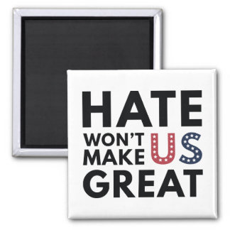 Hate Will Not Make US Great Magnet