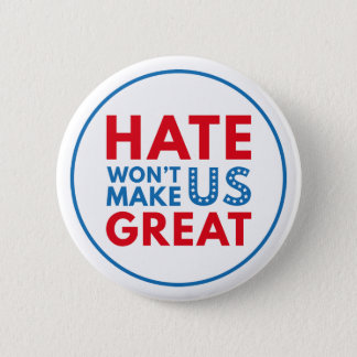 Hate Will Not Make US Great Pinback Button