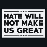 "Hate Will Not Make US Great Sign<br><div class=""desc"">Hate Will Not Make US Great - 2016 Election - Donald Trump</div>"