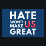 "Hate Won't Make US Great Sign<br><div class=""desc"">Hate Won't Make US Great</div>"