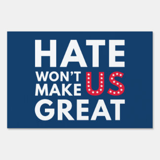 Hate Won't Make US Great Sign