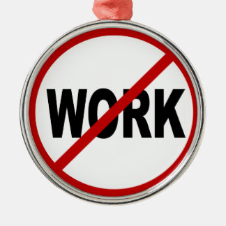 Hate Work/No Work Allowed Sign Statement Metal Ornament
