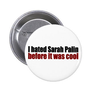 Hated Palin before it was cool Button