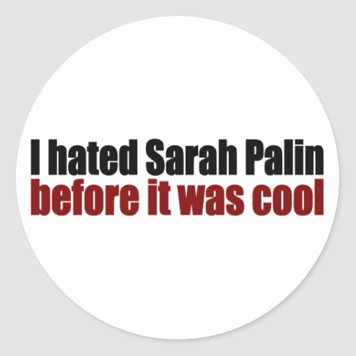 Hated Palin before it was cool Classic Round Sticker