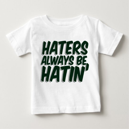 Haters Always Be Hatin Baby T-Shirt
