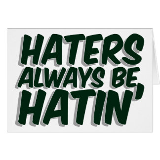 Haters Always Be Hatin Card