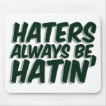 Haters Always Be Hatin Mouse Pads
